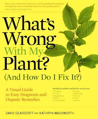What's wrong with my plant? (and how do I fix it?) : a visual guide to easy diagnosis and organic remedies