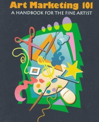 Art marketing 101 : a handbook for the fine artist