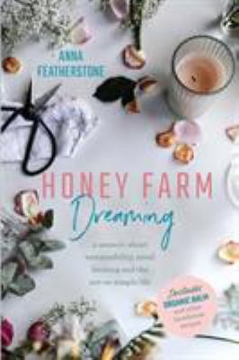 Honey farm dreaming : a memoir about sustainability, small farming and the not-so simple life