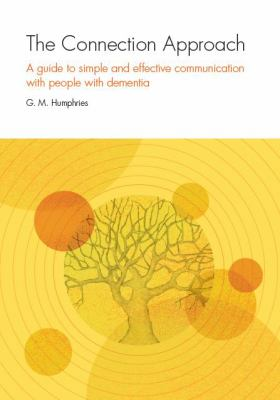 The connection approach : a guide to simple and effective communication with people with dementia