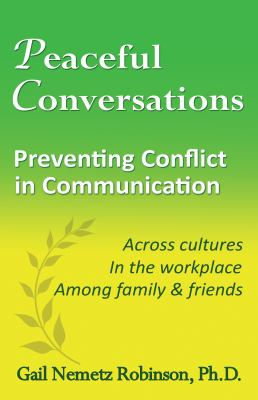 Peaceful conversations : preventing conflict in communication across cultures in the workplace, among family & friends