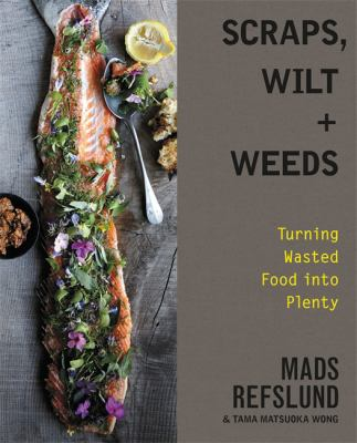 Scraps, wilt & weeds : turning wasted food into plenty