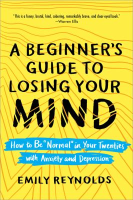 A beginner's guide to losing your mind : how to be