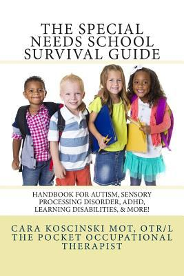 The special needs school survival guide : handbook for autism, sensory processing disorder, ADHD, learning disabilities, & more!