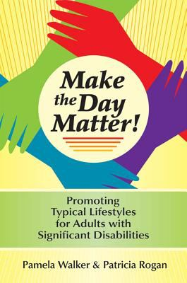 Make the day matter! : promoting typical lifestyles for adults with significant disabilities
