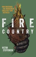 Fire Country : how Indigenous fire management could help save Australia