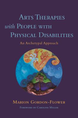 Arts therapies with people with physical disabilities : an archetypal approach