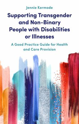 Supporting transgender and non-binary people with disabilities or illnesses : a good practice guide for health and care provision