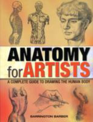 Anatomy for artists : a complete guide to drawing the human body