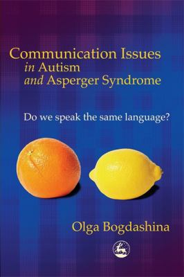 Communication issues in autism and Asperger syndrome : do we speak the same language?