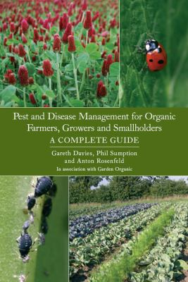 Pest and disease management for organic farmers, growers and smallholders : a complete guide
