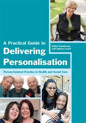 A practical guide to delivering personalisation : person-centred practice in health and social care