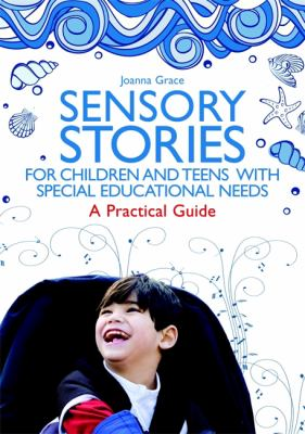 Sensory stories : for children and teens with special educational needs : a practical guide