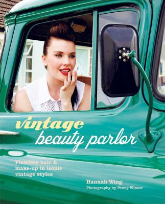 Vintage beauty parlor : flawless hair & make-up in iconic vintage styles