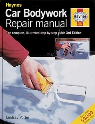 Haynes car bodywork repair manual : the complete, illustrated step-by-step guide