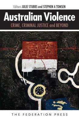 Australian violence : crime, criminal justice and beyond