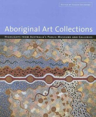Aboriginal art collections : highlights from Australia's public museums and galleries