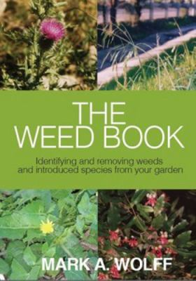 The weed book : identifying and removing weeds and introduced species from your garden