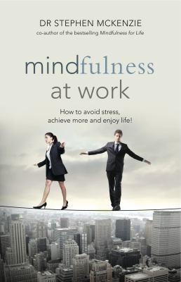 Mindfulness at work : how to avoid stress, achieve more and enjoy life!