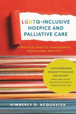 LGBTQ-inclusive hospice and palliative care : a practical guide to transforming professional practice