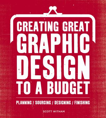 Creating great graphic design to a budget : planning, sourcing, designing, finishing