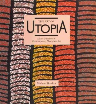 The art of Utopia : a new direction in contemporary Aboriginal art