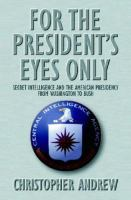 Cover image for For the president's eyes only : secret intelligence and the American Presidency from Washington to Bush
