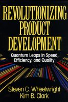 Cover image for Revolutionizing product development : quantum leaps in speed, efficiency, and quality