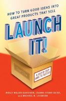 Cover image for Launch it! : how to turn good ideas into great products that sell
