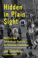 Cover image for Hidden in plain sight : how to create extraordinary products for tomorrow's customers