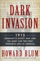 Cover image for Dark invasion : 1915: Germany's secret war and the hunt for the first terrorist cell in America