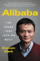 Cover image for Alibaba : The House That Jack Ma Built