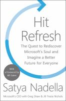 Cover image for Hit Refresh : The Quest to Rediscover Microsoft's Soul and Imagine a Better Future for Everyone