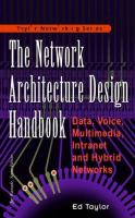 Cover image for The network architecture design handbook : data voice, multimedia, intranet, and hybrid networks
