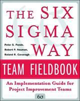 Cover image for The six sigma way team fieldbook : an implementation guide for project improvement teams