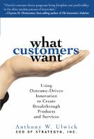 Cover image for What customers want : using outcome-driven innovation to create breakthrough products and services