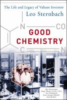 Cover image for Good chemistry : the life and legacy of valium inventor Leo Sternbach