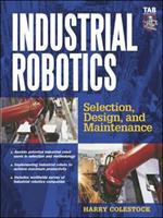 Cover image for Industrial robotics : selection, design and maintenance
