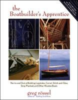 Cover image for The boatbuilder's apprentice : the ins and outs of building lapstrake, carvel, stitch-and-glue, strip-planked, and other wooden boat