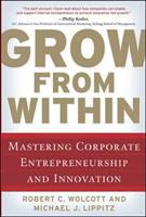 Cover image for Grow from within : mastering corporate entrepreneurship and innovation