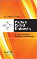 Cover image for Practical control engineering : a guide for engineers, managers, and practitioners