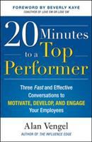 Cover image for 20 minutes to a top performer : three fast and effective conversations to motivate, develop, and engage your employees