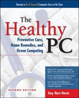 Cover image for The healthy PC : preventive care, home remedies, and green computing