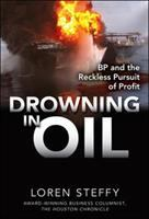 Cover image for Drowning in oil : BP and the reckless pursuit of profit