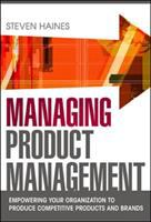 Cover image for Managing product management : empowering your organization to produce competitive products and brands