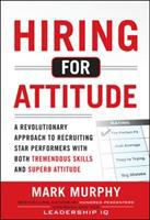 Cover image for Hiring for attitude : a revolutionary approach to recruiting and selecting people with both tremendous skills and superb attitude