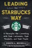 Cover image for Leading the Starbucks way : 5 principles for connecting with your customers, your products and your people