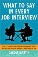 Cover image for What to say in every job interview : how to understand what managers are really asking and give the answers that land the job