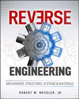 Cover image for Reverse engineering : mechanisms, structures, systems, and materials