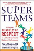 Cover image for Super teams : using the principles of respect  to unleash explosive business performance